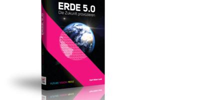 Erde 5.0: Die Zukunft provozieren. Wegweisendes Buch vom Digitalpionier Karl-Heinz Land