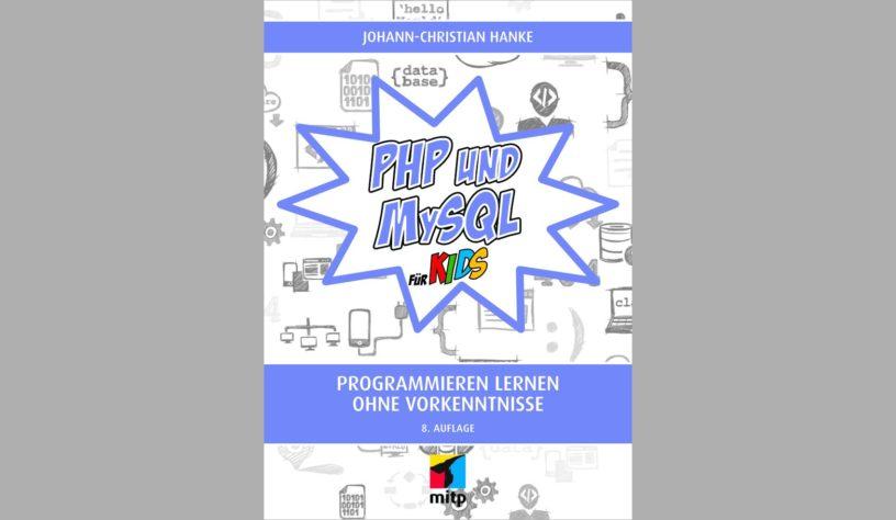 PHP und MySQL für Kids in der 8. Auflage (2019) von Johann-Christian Hanke. Erscheinungstermin: 3/2019